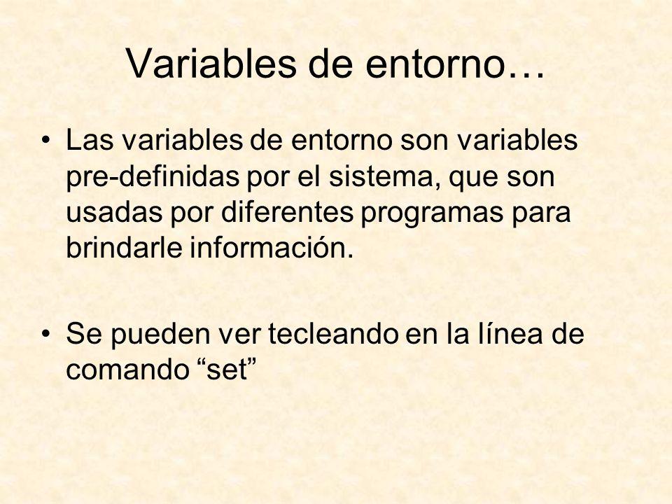 Variables de entorno… Las variables de entorno son variables pre-definidas por el sistema, que son usadas por diferentes programas para brindarle información.