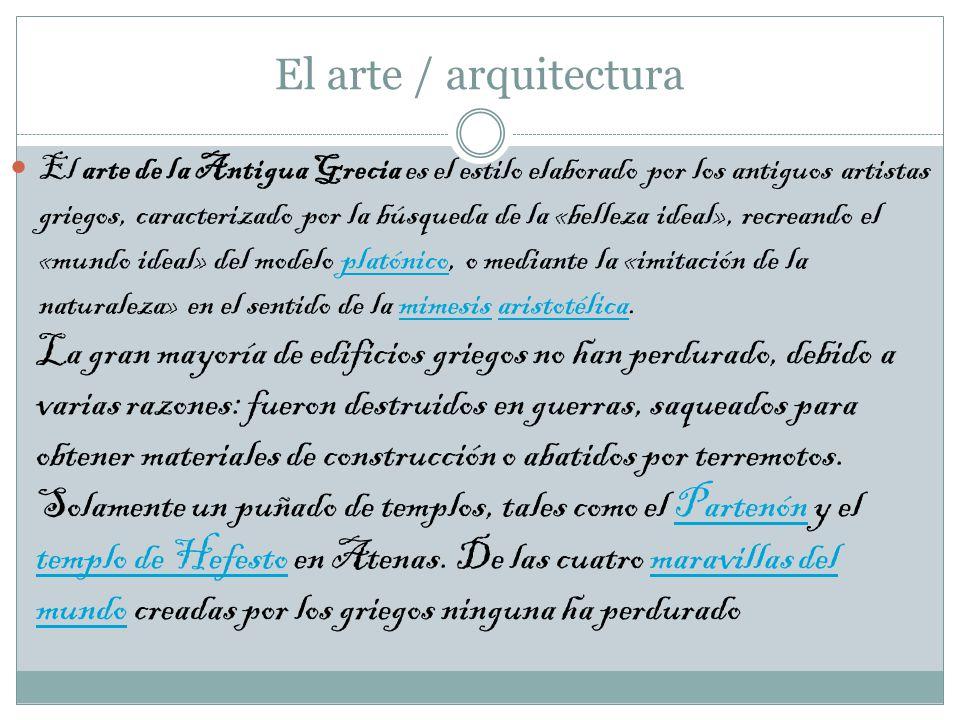 El arte / arquitectura El arte de la Antigua Grecia es el estilo elaborado por los antiguos artistas griegos, caracterizado por la búsqueda de la «bel
