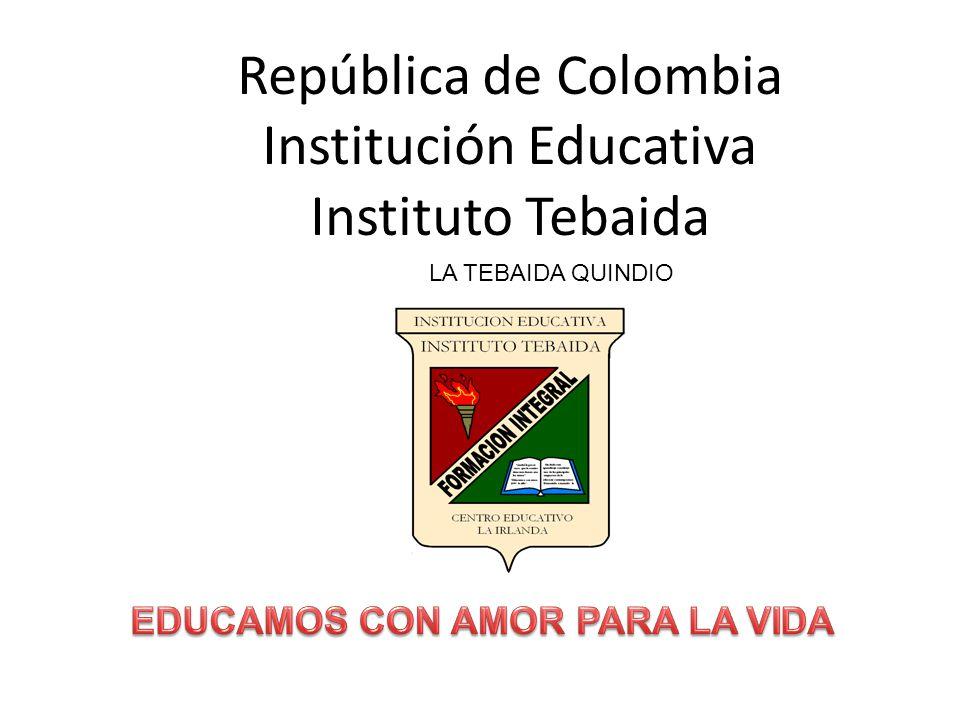 República de Colombia Institución Educativa Instituto Tebaida LA TEBAIDA QUINDIO