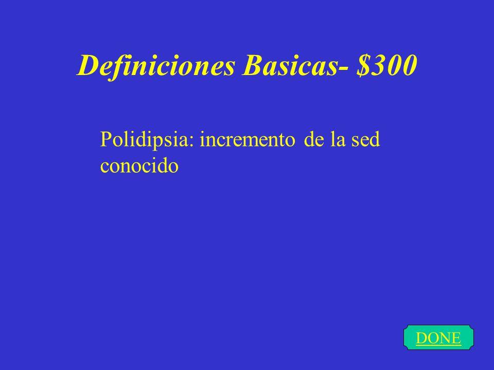Definiciones Basicas- $200 DONE Polifagia: aumento anormal de la necesidad de comer.