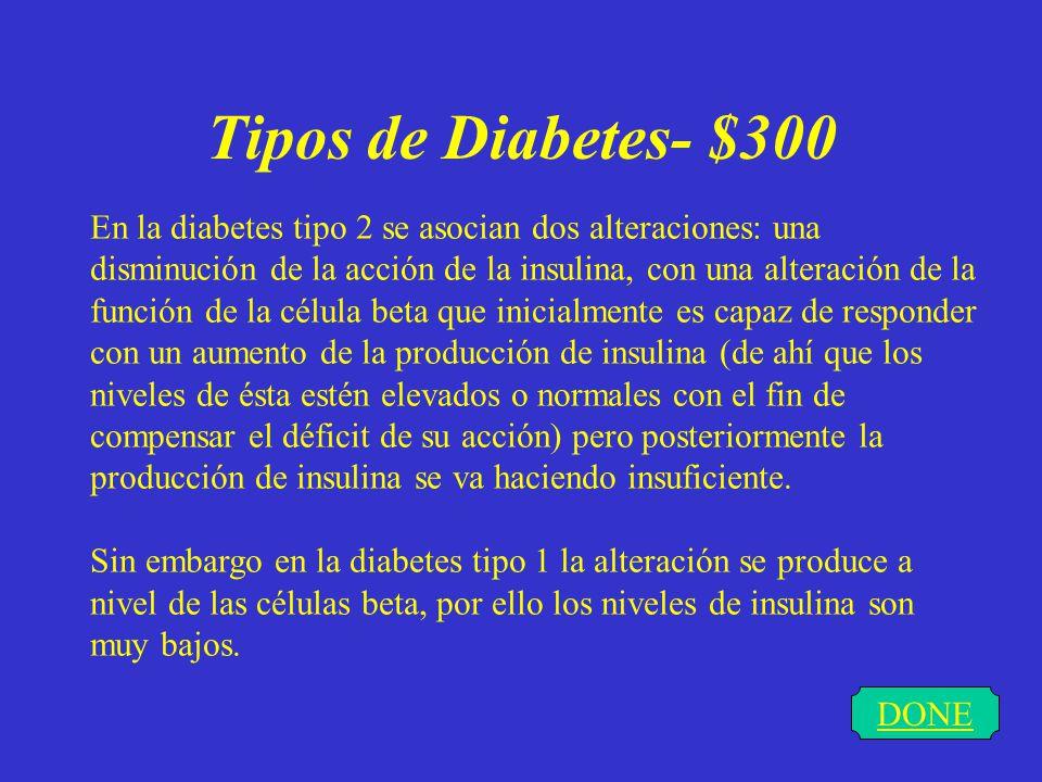 Tipos de Diabetes- $200 DONE Caracterizada por una destrucción selectiva de las Célula secretoras del páncreas causando una deficiencia absoluta de insulina.