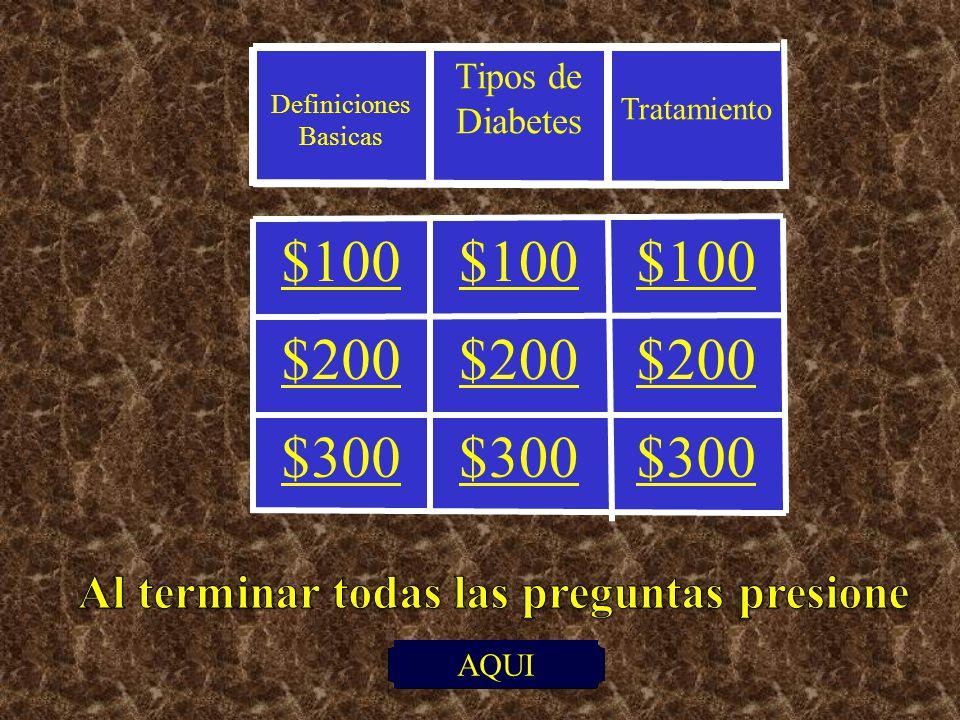 Tratamiento Tipos de Diabetes Definiciones Basicas $300 $200 $100 AQUI