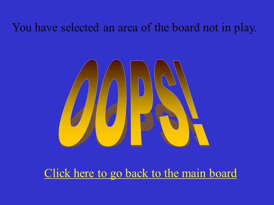 Click here to go back to the main board You have selected an area of the board not in play.