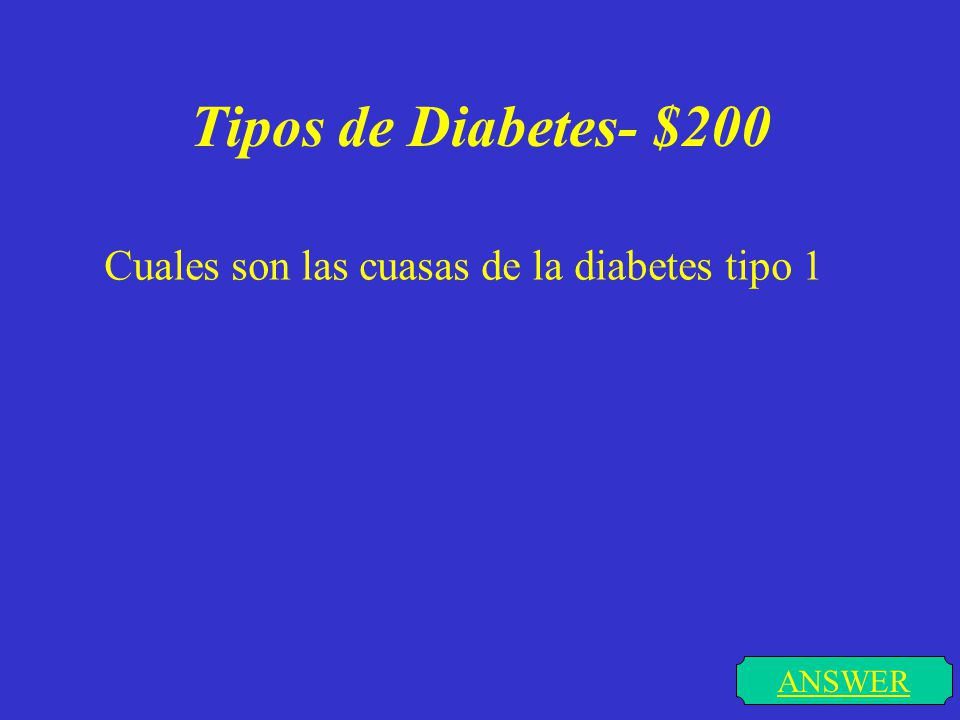 Tipos de Diabetes- $100 ANSWER Menciona los 3 tipos de Diabetes según la OMS.