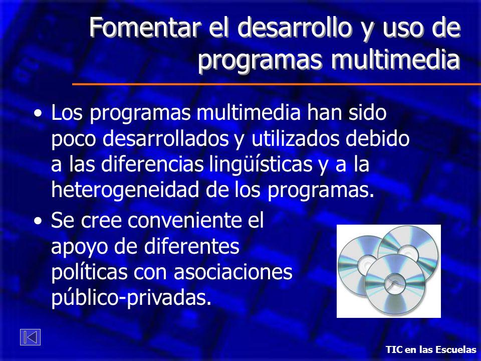 Fomentar el desarrollo y uso de programas multimedia Los programas multimedia han sido poco desarrollados y utilizados debido a las diferencias lingüísticas y a la heterogeneidad de los programas.