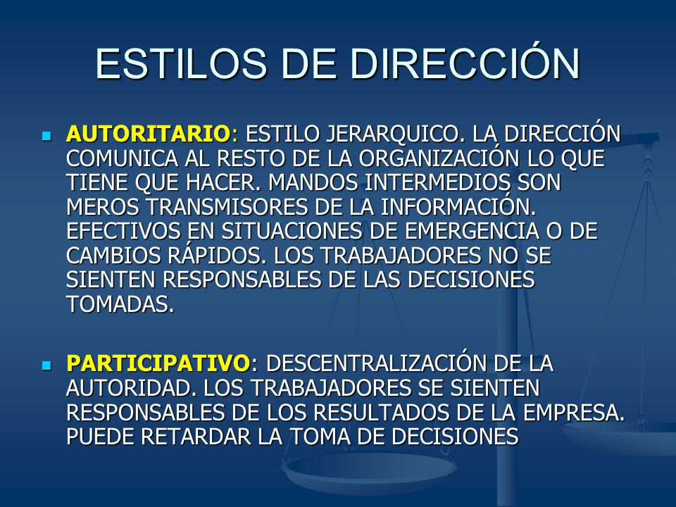 ESTILOS DE DIRECCIÓN AUTORITARIO: ESTILO JERARQUICO. LA DIRECCIÓN COMUNICA AL RESTO DE LA ORGANIZACIÓN LO QUE TIENE QUE HACER. MANDOS INTERMEDIOS SON