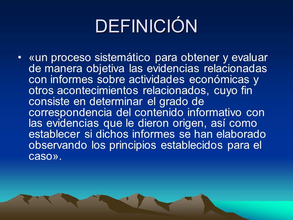 DEFINICIÓN «un proceso sistemático para obtener y evaluar de manera objetiva las evidencias relacionadas con informes sobre actividades económicas y o