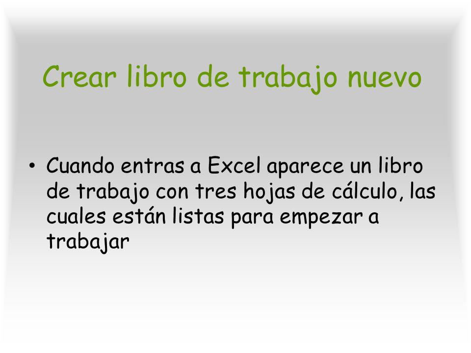 Crear libro de trabajo nuevo Cuando entras a Excel aparece un libro de trabajo con tres hojas de cálculo, las cuales están listas para empezar a traba