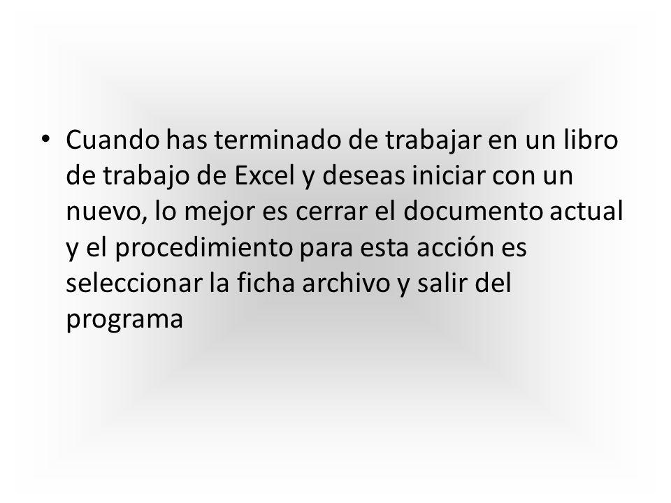 Opción salir de un libro de Excel Para salir definitivamente del programa no olvides guardar todos los libros con los que has trabajado y después elegir la opci{on salir de Excel.