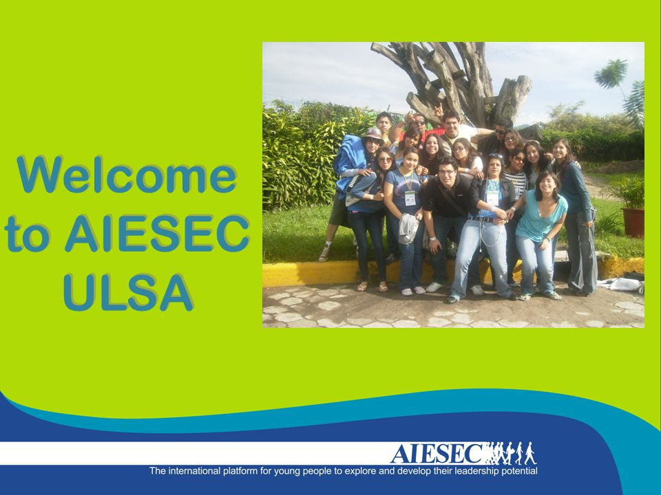 Welcome to AIESEC ULSA Welcome to AIESEC ULSA