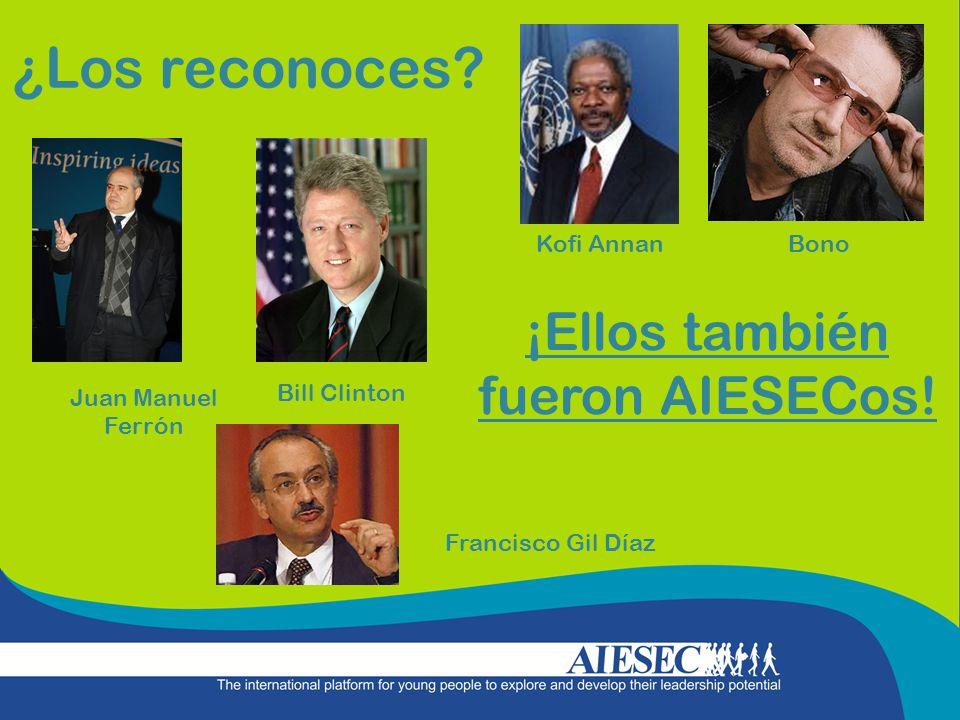 ¿Los reconoces? Bono Bill Clinton Francisco Gil Díaz Kofi Annan Juan Manuel Ferrón ¡Ellos también fueron AIESECos!