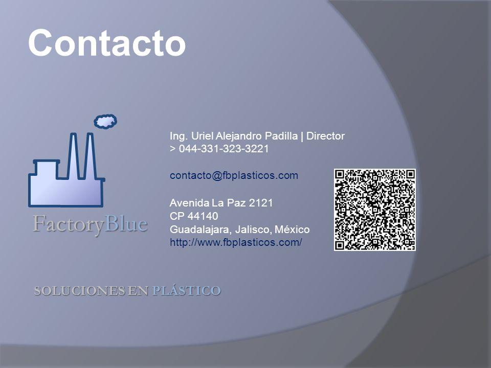 SOLUCIONES EN PLÁSTICO FactoryBlue Contacto Ing. Uriel Alejandro Padilla | Director > 044-331-323-3221 contacto@fbplasticos.com Avenida La Paz 2121 CP
