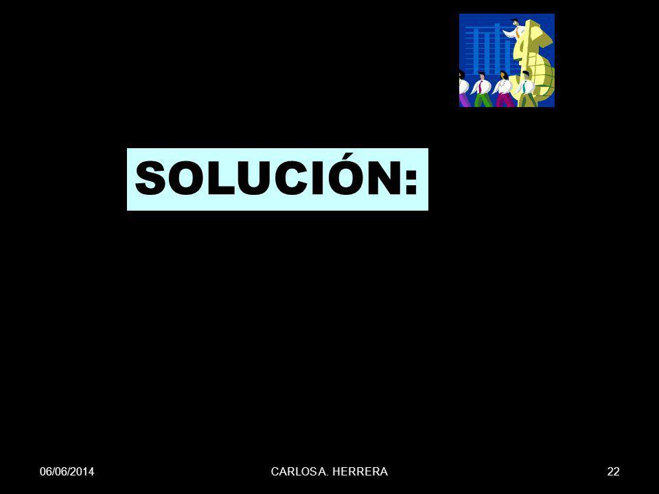06/06/201422CARLOS A. HERRERA SOLUCIÓN: