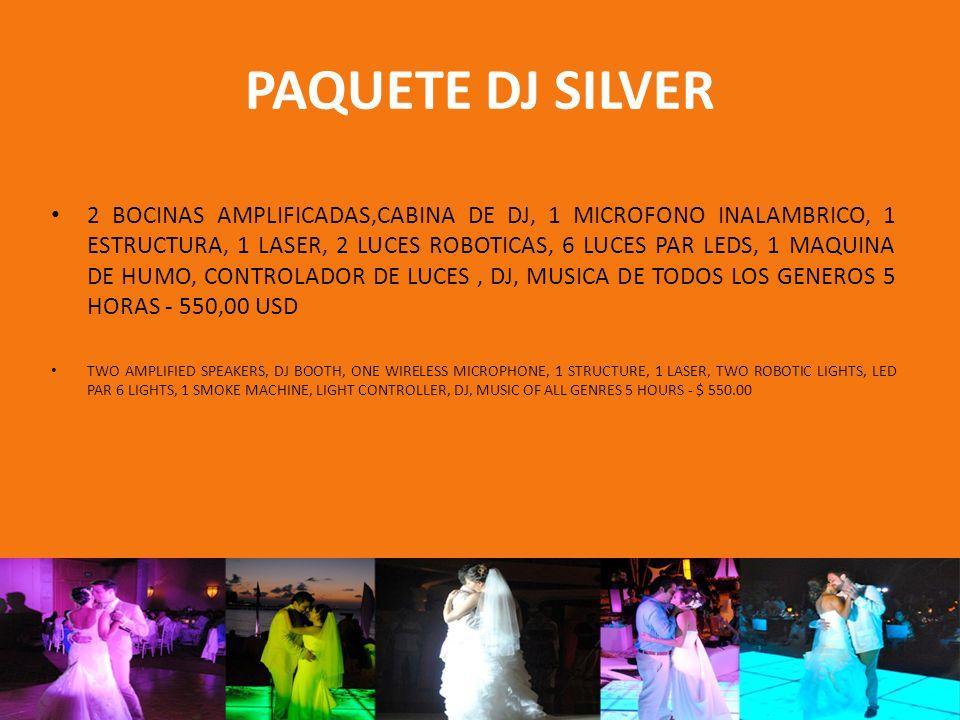 PAQUETE DJ GOLD 3 BOCINAS AMPLIFICADAS,1 SUB WOOFER, 1 CABINA DE DJ 1 MICROFONO INALAMBRICO, 1 ESTRUCTURA, 2 LASER, 4 LUCES ROBOTICAS, 8 LUCES PAR LEDS, 1 MAQUINA DE HUMO, CONTROLADOR DE LUCES, DJ, MUSICA DE TODOS LOS GENEROS 5 HORAS - 850,00 USD 3 AMPLIFIED SPEAKERS, 1 SUB WOOFER, 1 DJ BOOTH ONE WIRELESS MICROPHONE, 1 STRUCTURE, 2 LASER, 4 ROBOTIC LIGHTS, LED PAR 8 LIGHTS, 1 SMOKE MACHINE, LIGHT CONTROLLER, DJ, MUSIC OF ALL GENRES 5 HOURS - $ 850.00