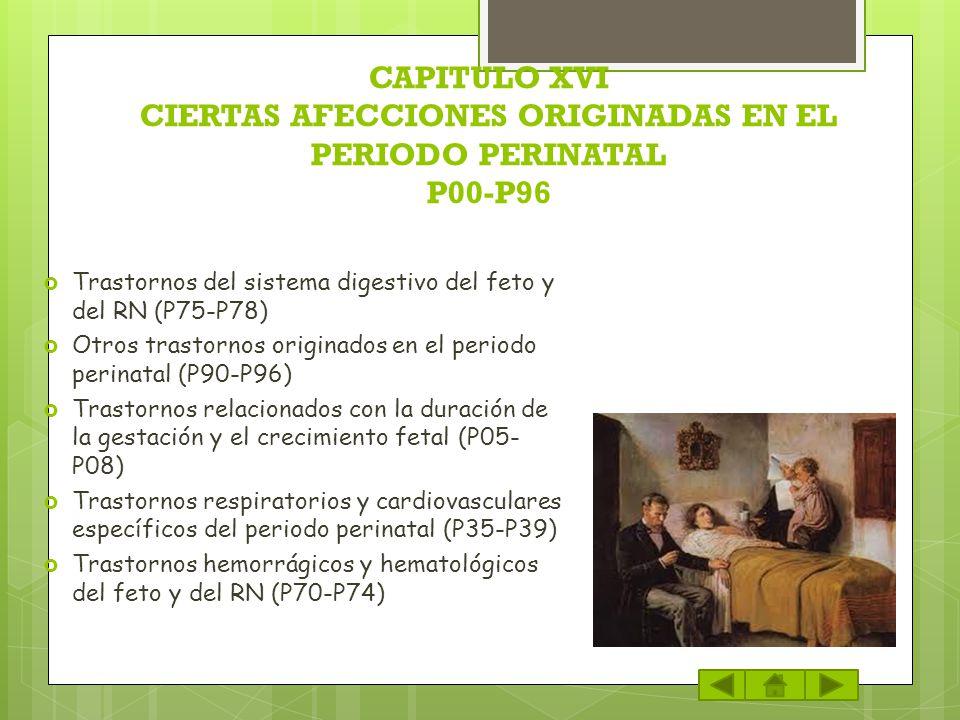 CAPITULO XVI CIERTAS AFECCIONES ORIGINADAS EN EL PERIODO PERINATAL P00-P96 Trastornos del sistema digestivo del feto y del RN (P75-P78) Otros trastorn