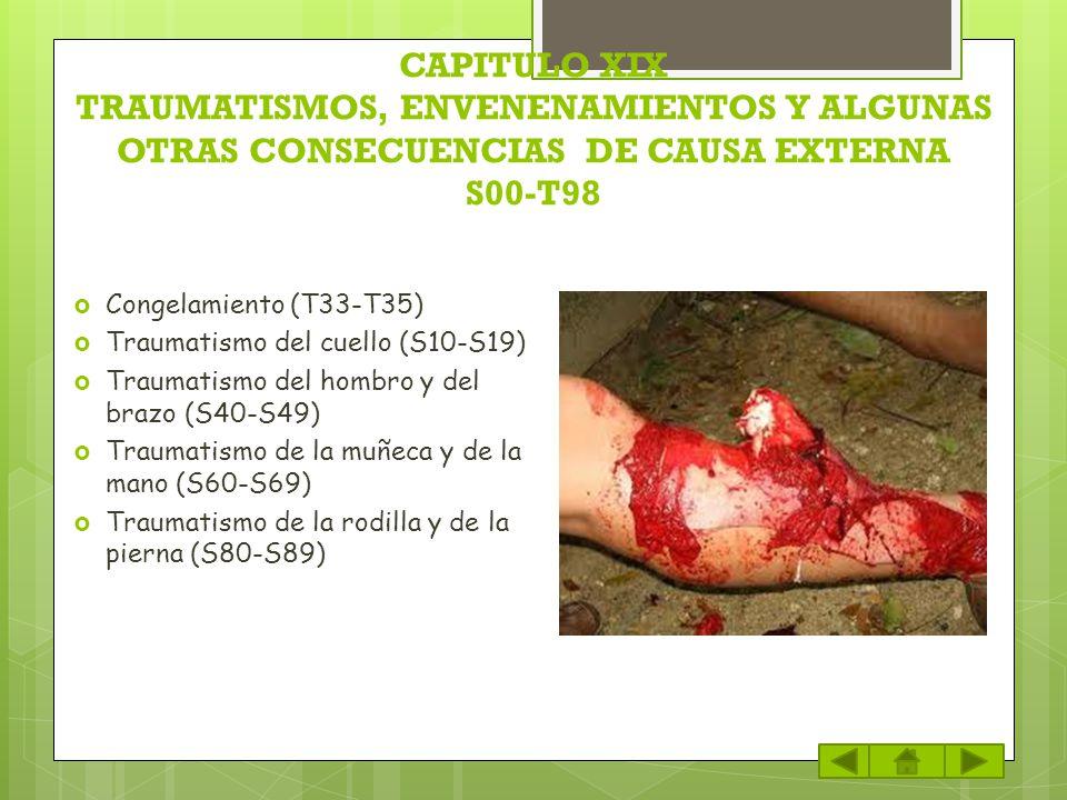 CAPITULO XIX TRAUMATISMOS, ENVENENAMIENTOS Y ALGUNAS OTRAS CONSECUENCIAS DE CAUSA EXTERNA S00-T98 Congelamiento (T33-T35) Traumatismo del cuello (S10-