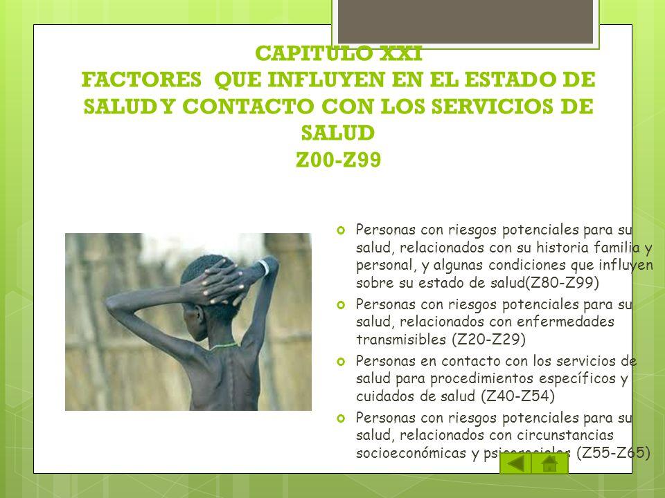 CAPITULO XXI FACTORES QUE INFLUYEN EN EL ESTADO DE SALUD Y CONTACTO CON LOS SERVICIOS DE SALUD Z00-Z99 Personas con riesgos potenciales para su salud,