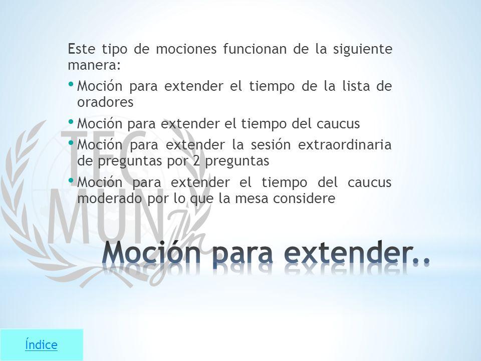 Índice Este tipo de mociones funcionan de la siguiente manera: Moción para extender el tiempo de la lista de oradores Moción para extender el tiempo d