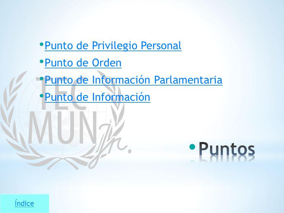 Índice Punto de Privilegio Personal Punto de Orden Punto de Información Parlamentaria Punto de Información
