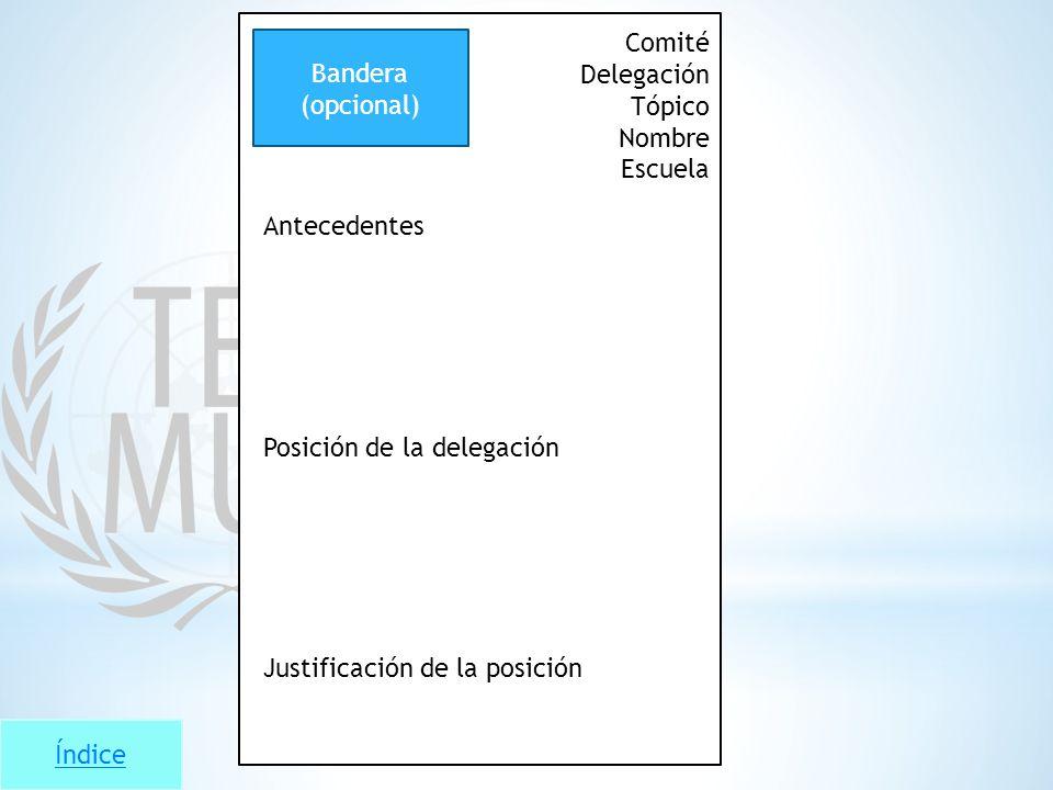 Índice Comité Delegación Tópico Nombre Escuela Antecedentes Posición de la delegación Justificación de la posición Bandera (opcional)