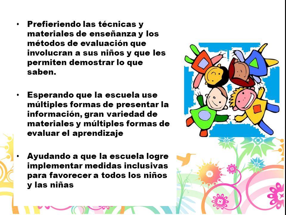 Prefieriendo las técnicas y materiales de enseñanza y los métodos de evaluación que involucran a sus niños y que les permiten demostrar lo que saben.