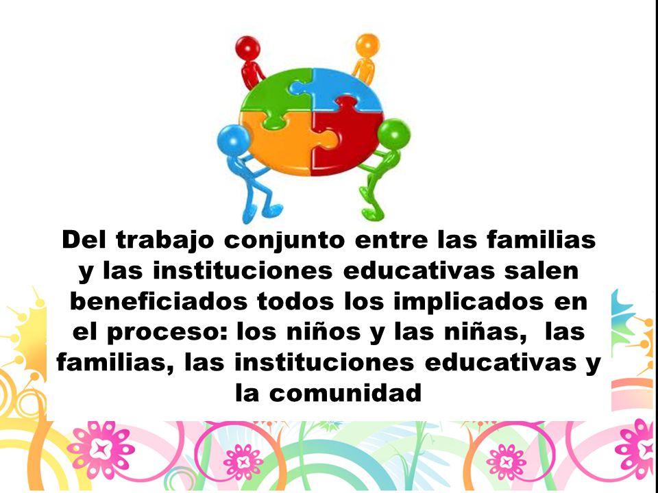 Del trabajo conjunto entre las familias y las instituciones educativas salen beneficiados todos los implicados en el proceso: los niños y las niñas, l