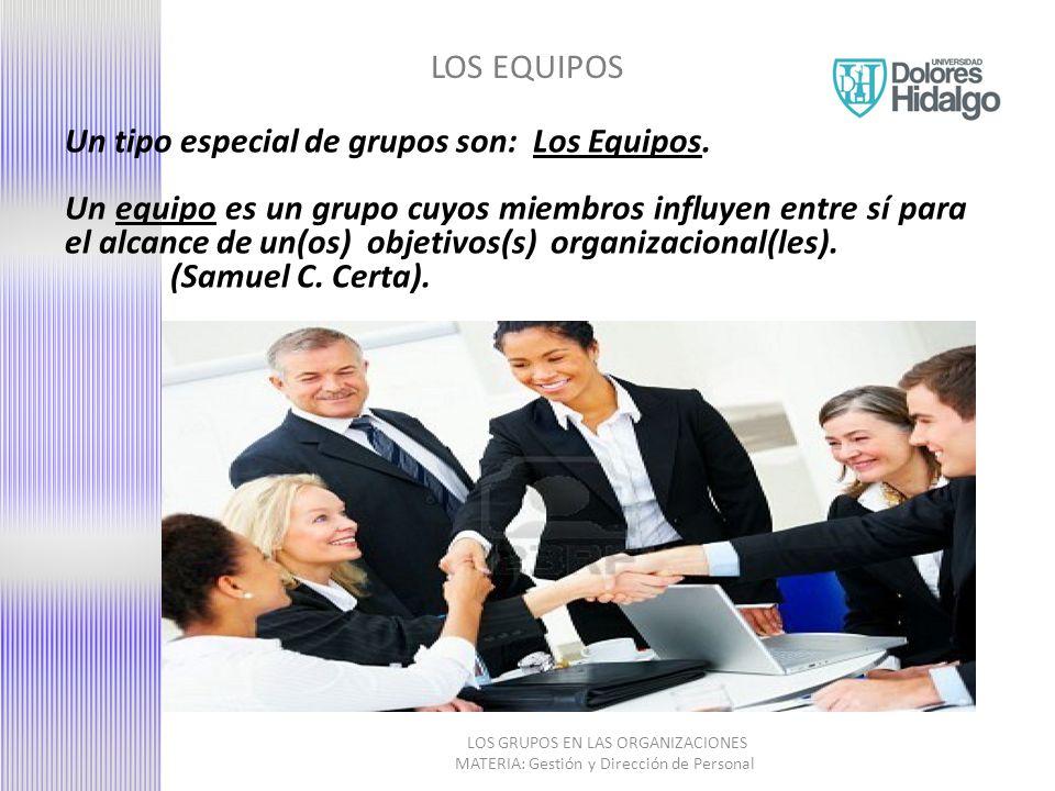 LOS EQUIPOS LOS GRUPOS EN LAS ORGANIZACIONES MATERIA: Gestión y Dirección de Personal Un tipo especial de grupos son: Los Equipos.