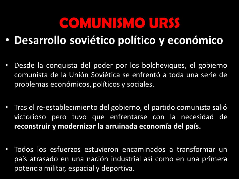 COMUNISMO URSS Desarrollo soviético político y económico Desde la conquista del poder por los bolcheviques, el gobierno comunista de la Unión Soviétic