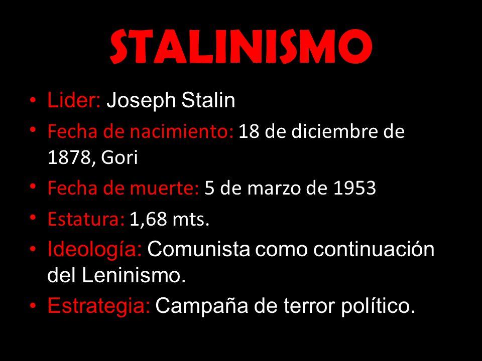 STALINISMO Lider: Joseph Stalin Fecha de nacimiento: 18 de diciembre de 1878, Gori Fecha de muerte: 5 de marzo de 1953 Estatura: 1,68 mts. Ideología: