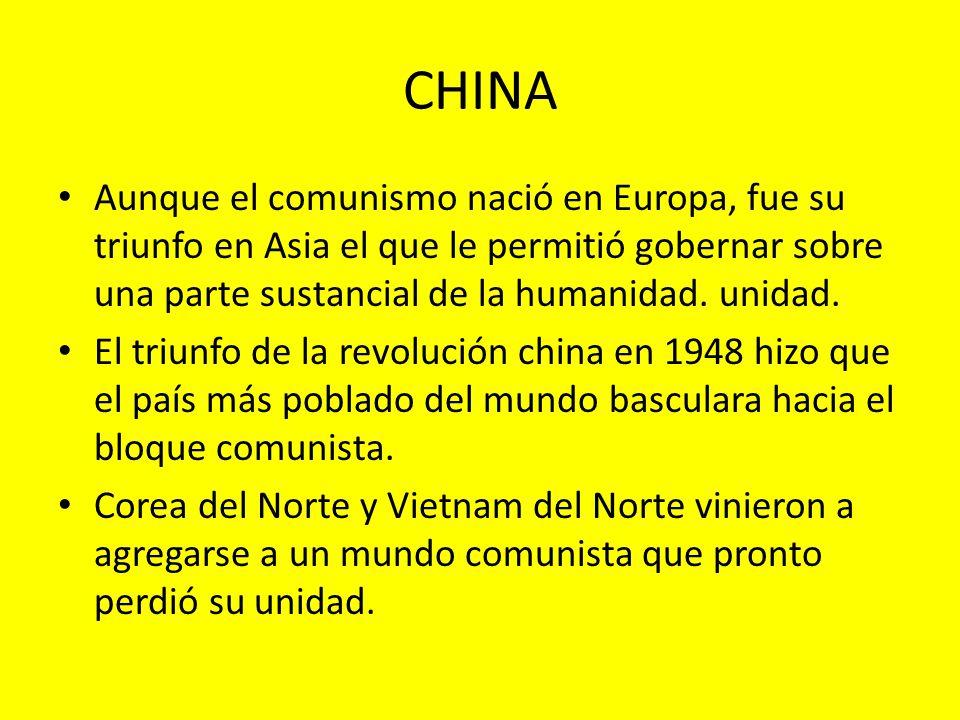 CHINA Aunque el comunismo nació en Europa, fue su triunfo en Asia el que le permitió gobernar sobre una parte sustancial de la humanidad. unidad. El t