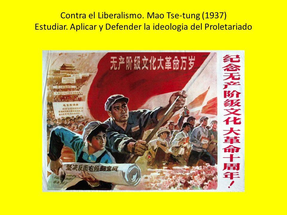 Contra el Liberalismo. Mao Tse-tung (1937) Estudiar. Aplicar y Defender la ideologia del Proletariado