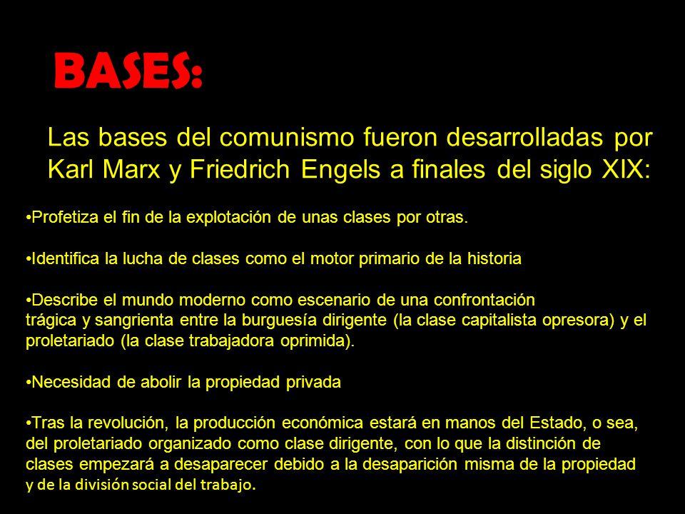 Las bases del comunismo fueron desarrolladas por Karl Marx y Friedrich Engels a finales del siglo XIX: BASES: : Profetiza el fin de la explotación de