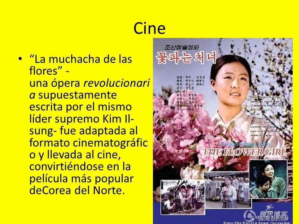 Cine La muchacha de las flores - una ópera revolucionari a supuestamente escrita por el mismo líder supremo Kim Il- sung- fue adaptada al formato cine