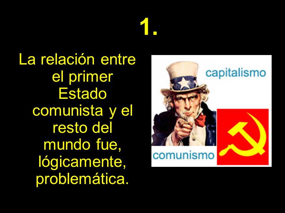La relación entre el primer Estado comunista y el resto del mundo fue, lógicamente, problemática. 1.
