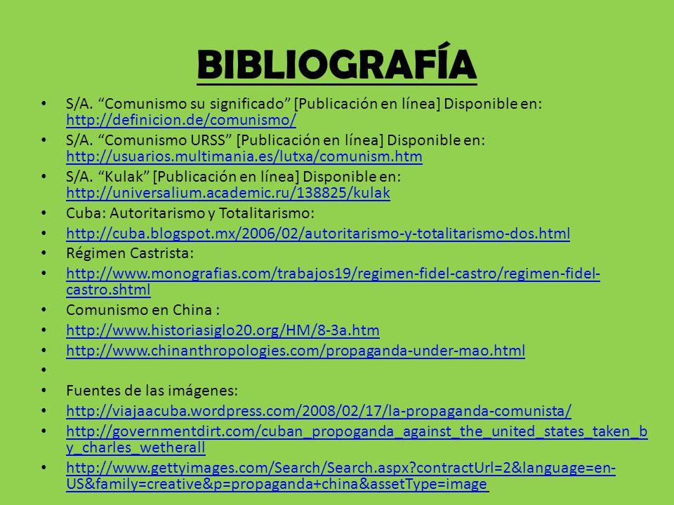 BIBLIOGRAFÍA S/A. Comunismo su significado [Publicación en línea] Disponible en: http://definicion.de/comunismo/ http://definicion.de/comunismo/ S/A.