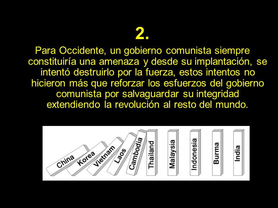 2. Para Occidente, un gobierno comunista siempre constituiría una amenaza y desde su implantación, se intentó destruirlo por la fuerza, estos intentos