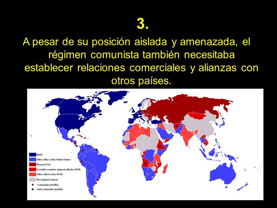 3. A pesar de su posición aislada y amenazada, el régimen comunista también necesitaba establecer relaciones comerciales y alianzas con otros países.