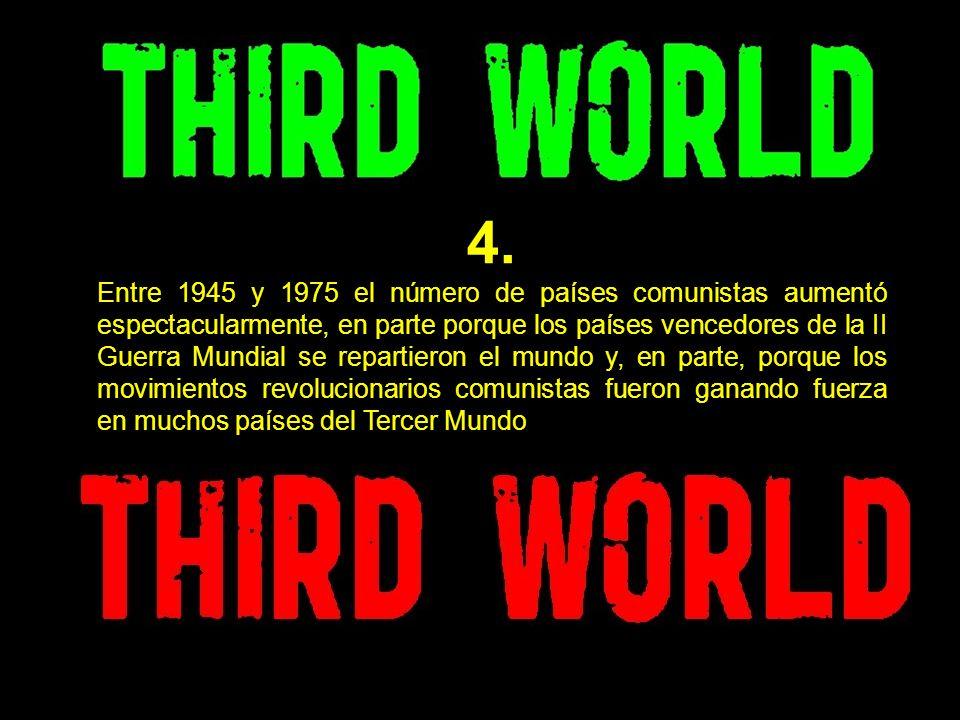 4. Entre 1945 y 1975 el número de países comunistas aumentó espectacularmente, en parte porque los países vencedores de la II Guerra Mundial se repart