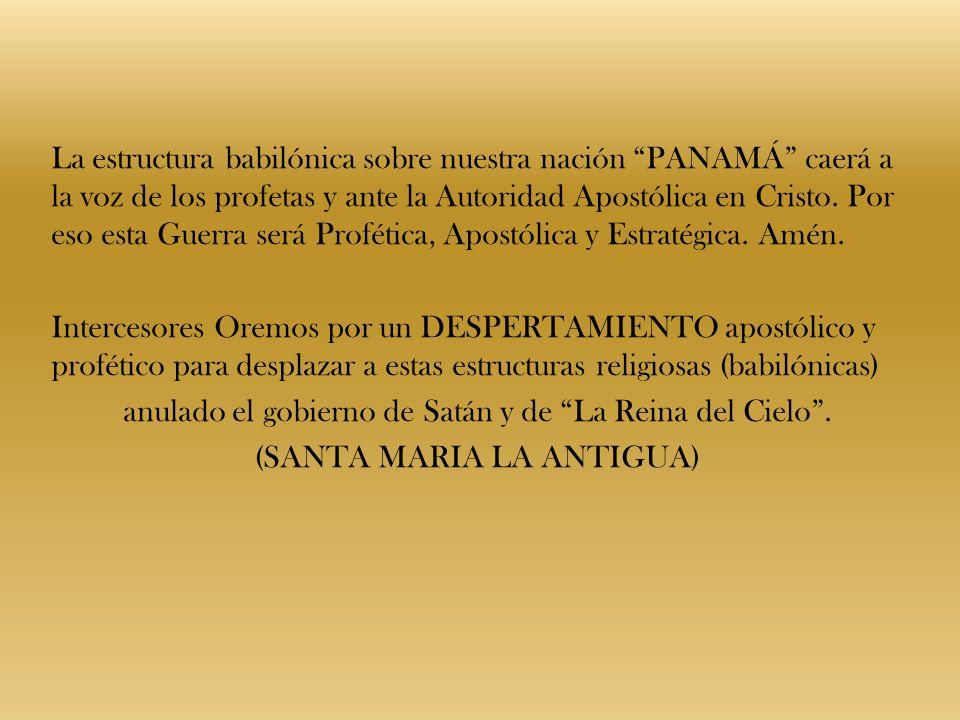 La estructura babilónica sobre nuestra nación PANAMÁ caerá a la voz de los profetas y ante la Autoridad Apostólica en Cristo. Por eso esta Guerra será