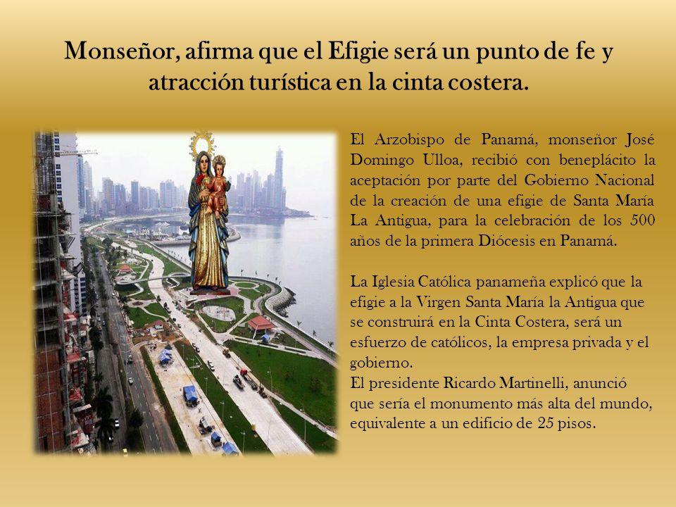 Monseñor, afirma que el Efigie será un punto de fe y atracción turística en la cinta costera. El Arzobispo de Panamá, monseñor José Domingo Ulloa, rec