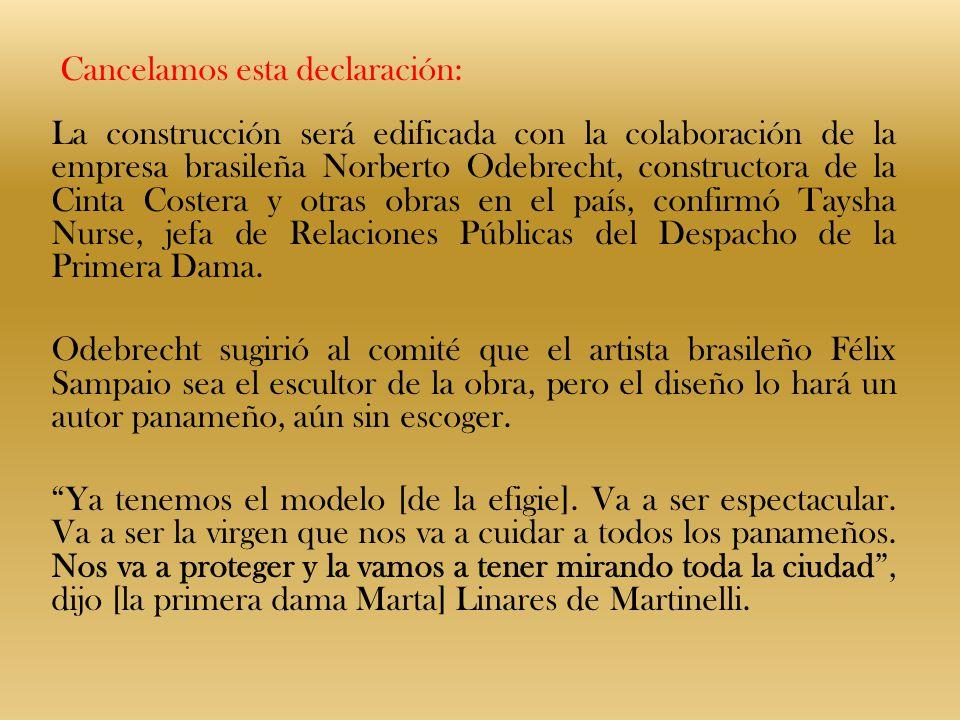 Cancelamos esta declaración: La construcción será edificada con la colaboración de la empresa brasileña Norberto Odebrecht, constructora de la Cinta C