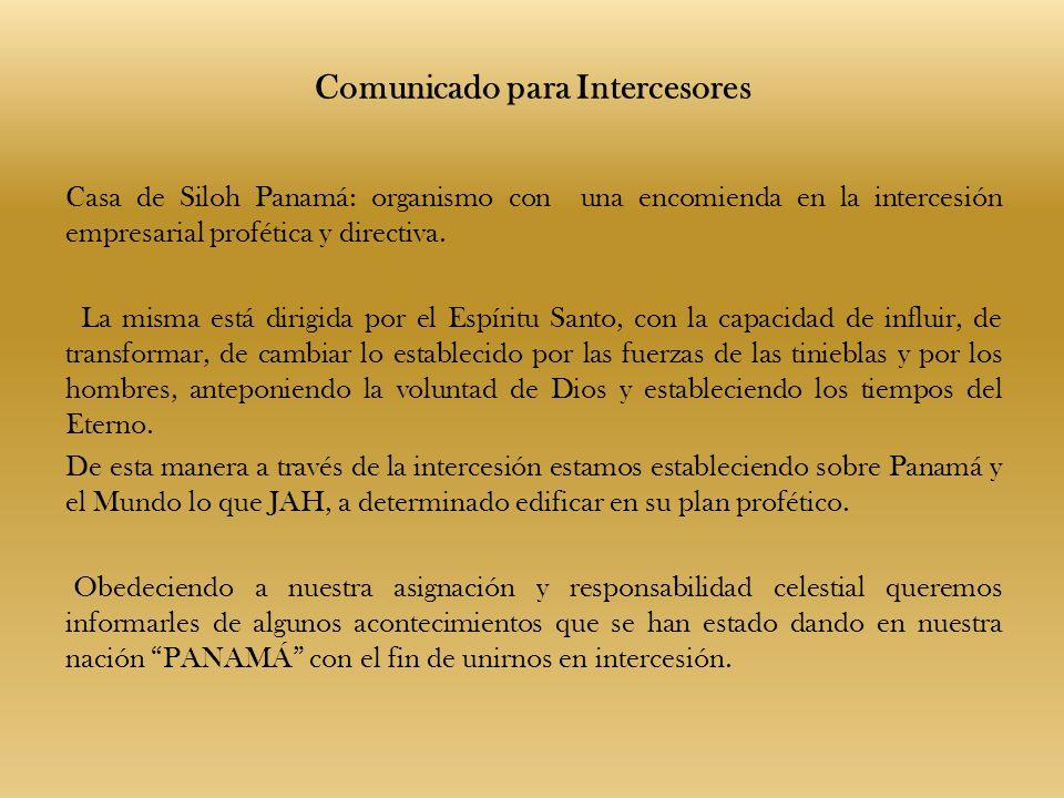 Comunicado para Intercesores Casa de Siloh Panamá: organismo con una encomienda en la intercesión empresarial profética y directiva. La misma está dir