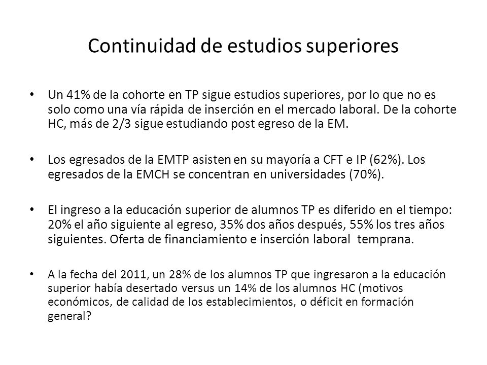 Continuidad de estudios superiores Un 41% de la cohorte en TP sigue estudios superiores, por lo que no es solo como una vía rápida de inserción en el mercado laboral.