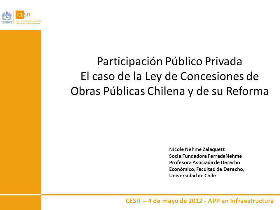 CESIT – 4 de mayo de 2012 - APP en Infraestructura Contexto de la Ley Concesiones OOPP (I) Tradicionalmente las obras de infraestructura pública eran realizadas por el Estado, directamente (unidades de construcción en diversos Ministerios) o contratando su realización a privados vía licitación (contratos de obra pública).