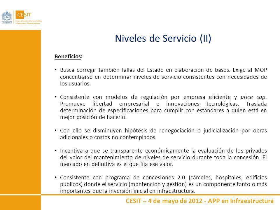 CESIT – 4 de mayo de 2012 - APP en Infraestructura Niveles de Servicio (II) Beneficios: Busca corregir también fallas del Estado en elaboración de bas