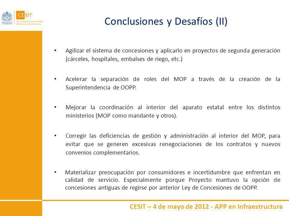 CESIT – 4 de mayo de 2012 - APP en Infraestructura Conclusiones y Desafíos (II) Agilizar el sistema de concesiones y aplicarlo en proyectos de segunda