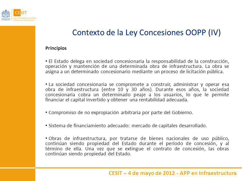 CESIT – 4 de mayo de 2012 - APP en Infraestructura Contexto de la Ley Concesiones OOPP (IV) Principios El Estado delega en sociedad concesionaria la r