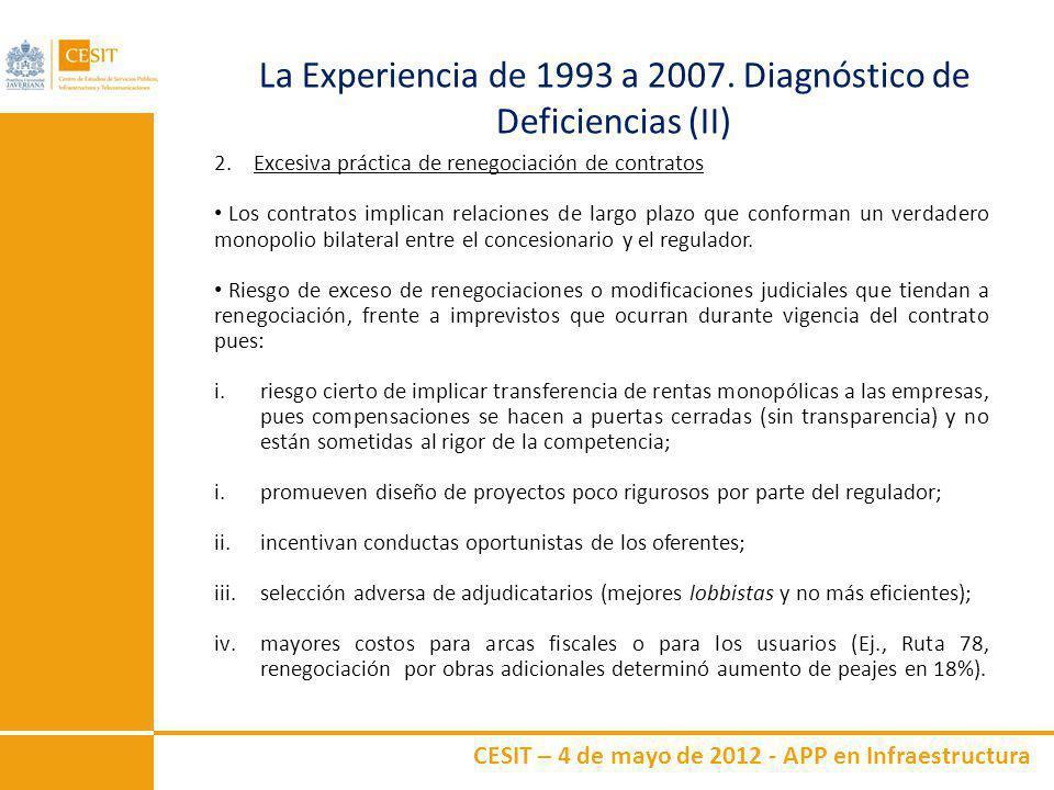 CESIT – 4 de mayo de 2012 - APP en Infraestructura La Experiencia de 1993 a 2007. Diagnóstico de Deficiencias (II) 2. Excesiva práctica de renegociaci