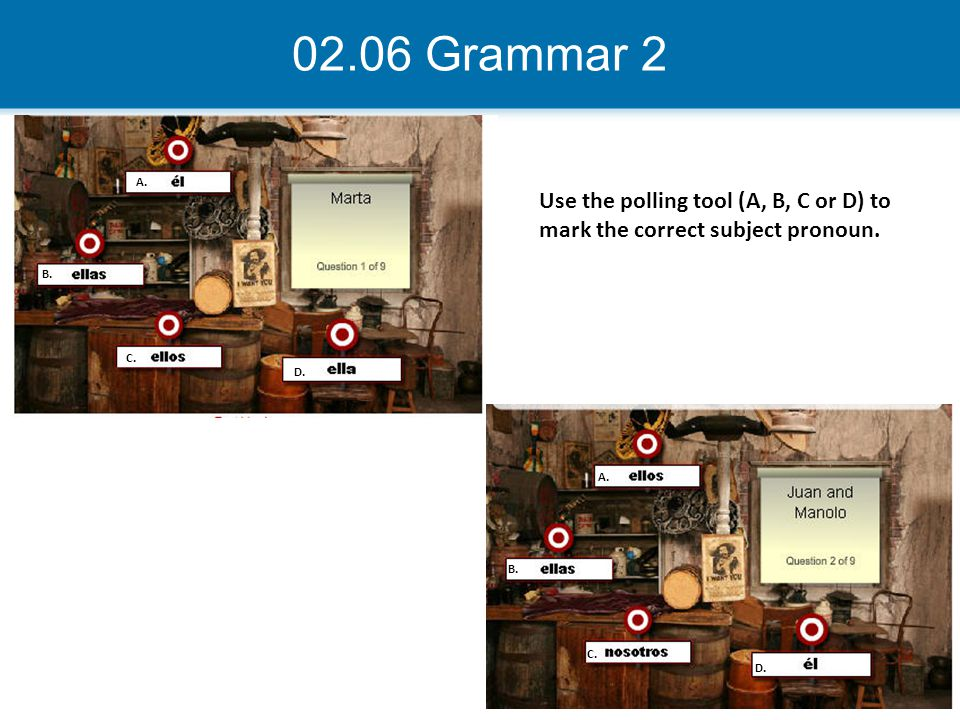 02.06 Grammar 2 A. B. C. D. Use the polling tool (A, B, C or D) to mark the correct subject pronoun.