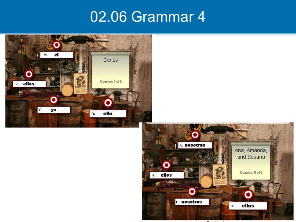 02.06 Grammar 4 A. B. C. D.